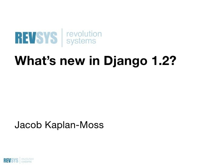 What's new in Django 1.2?    Jacob Kaplan-Moss
