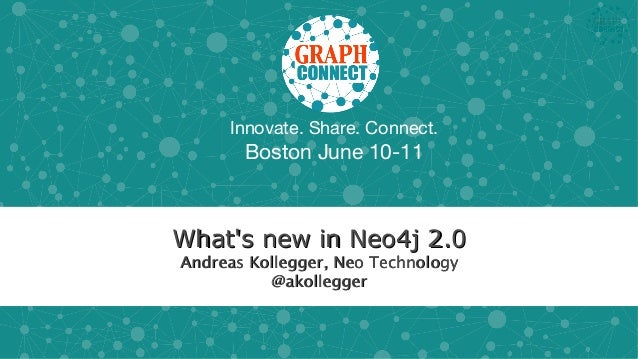 Innovate. Share. Connect.Boston June 10-11Whats new in Neo4j 2.0Whats new in Neo4j 2.0Andreas Kollegger, Neo TechnologyAnd...