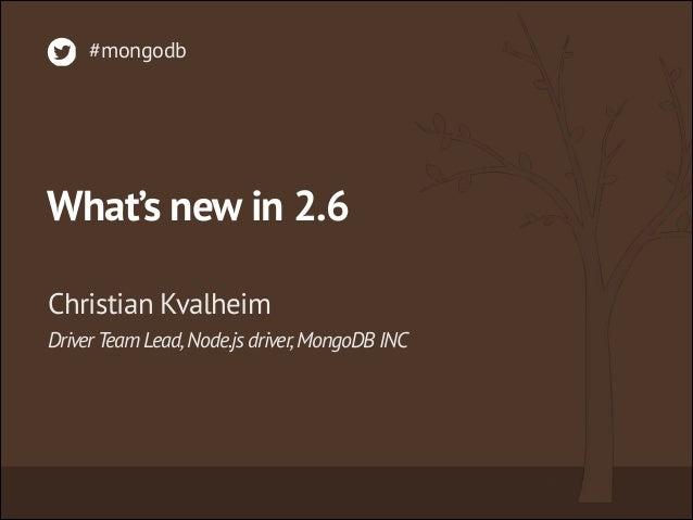 What's new in 2.6 DriverTeam Lead,Node.js driver,MongoDB INC Christian Kvalheim #mongodb