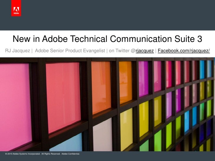 New in Adobe Technical Communication Suite 3RJ Jacquez | Adobe Senior Product Evangelist | on Twitter @rjacquez | Facebook...
