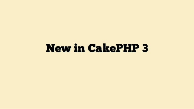 New in CakePHP 3