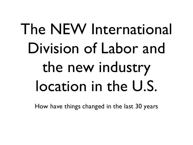 The NEW International Division of Labor and the new industry location in the U.S. How have things changed in the last 30 y...