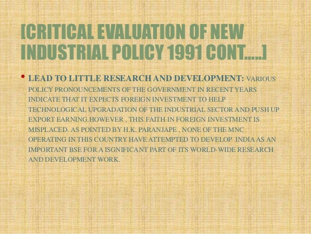 importance of new industrial policy in 1991 The government announced a new industrial policy on july 24, 1991 this new policy deregulates the industrial economy in a substantial manner in a major move to liberalise the economy, the.