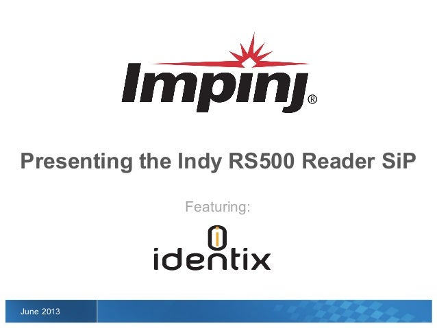 Featuring:June 2013Presenting the Indy RS500 Reader SiP