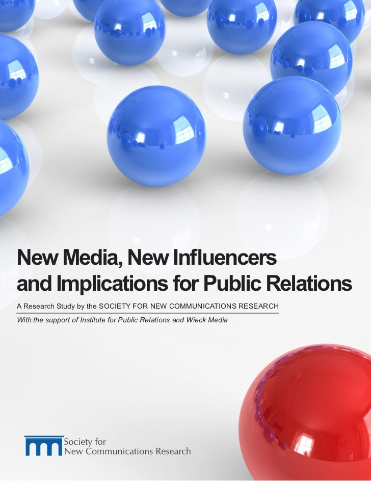 New Media, New Influencers and Implications for Public Relations A Research Study by the SOCIETY FOR NEW COMMUNICATIONS RES...