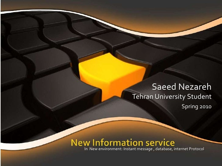 Saeed Nezareh<br />Tehran University Student <br />Spring 2010 <br />New Information service <br />In  New environment: In...