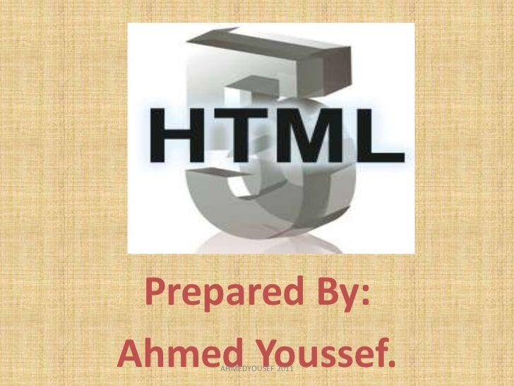Prepared By:Ahmed Youssef.     AHMEDYOUSEF 2011