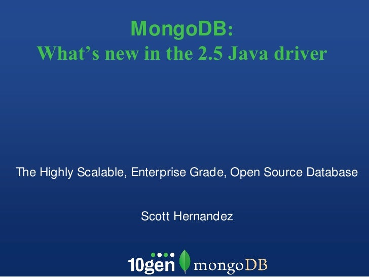 MongoDB: What's new in the 2.5 Java driver <br />The Highly Scalable, Enterprise Grade, Open Source Database<br />Scott He...