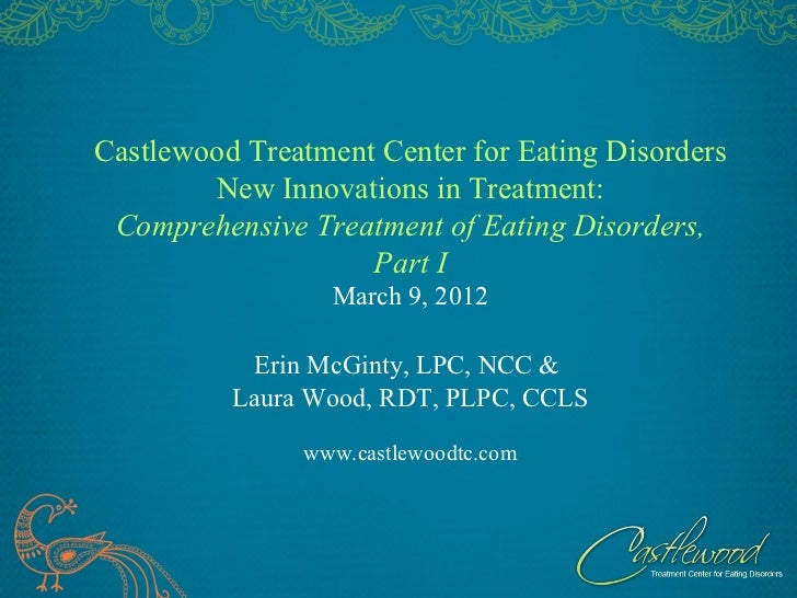 Castlewood Treatment Center for Eating Disorders        New Innovations in Treatment: Comprehensive Treatment of Eating Di...