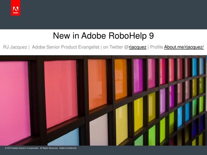 New in Adobe RoboHelp 9RJ Jacquez | Adobe Senior Product Evangelist | on Twitter @rjacquez | Profile About.me/rjacquez/© 2...