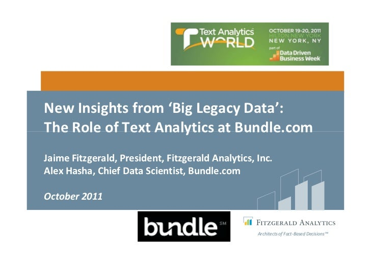 New Insights from 'Big Legacy Data':The Role of Text Analytics at Bundle.comJaime Fitzgerald, President, Fitzgerald Analyt...