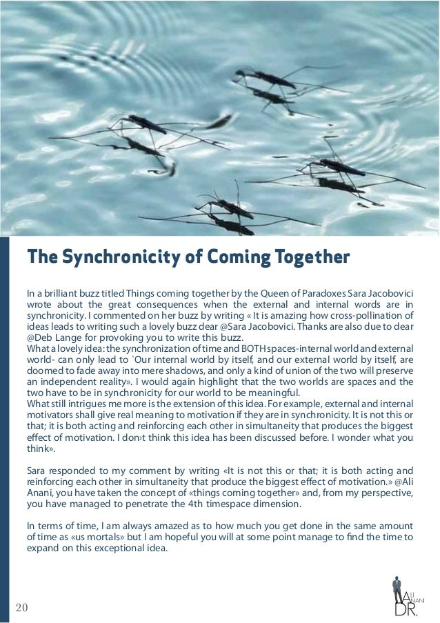 20 The Synchronicity of Coming Together In a brilliant buzz titled Things coming together by the Queen of Paradoxes Sara J...