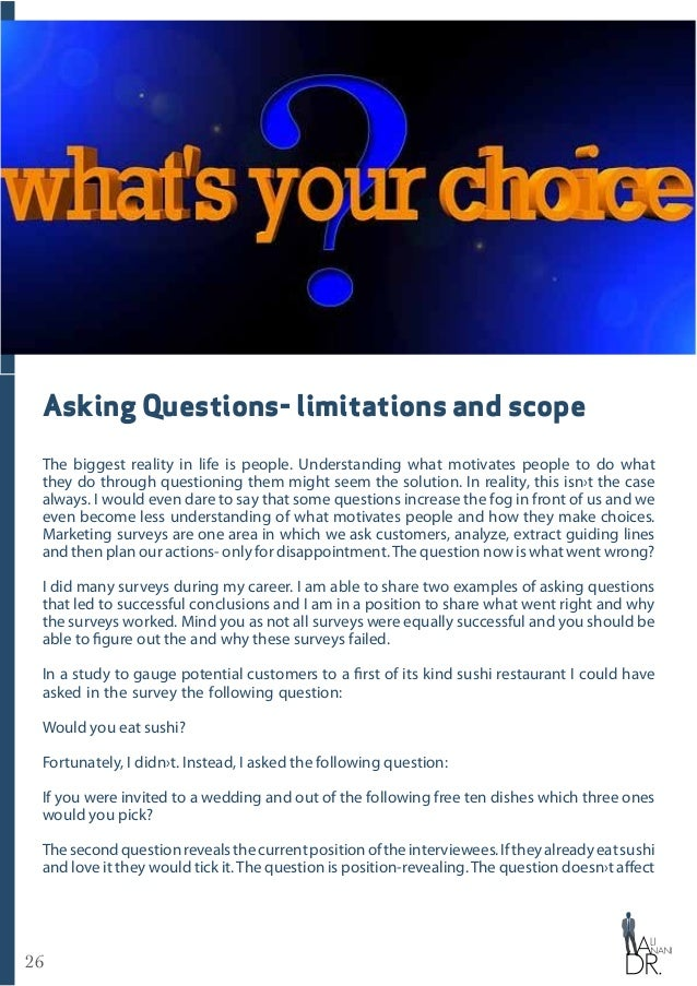 26 Asking Questions- limitations and scope The biggest reality in life is people. Understanding what motivates people to d...