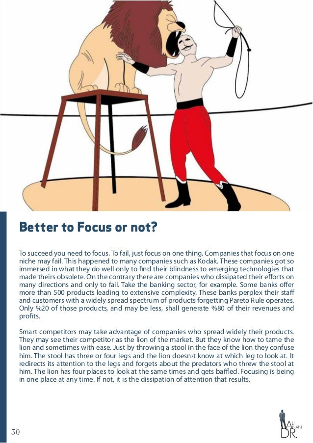 30 Better to Focus or not? To succeed you need to focus. To fail, just focus on one thing. Companies that focus on one nic...