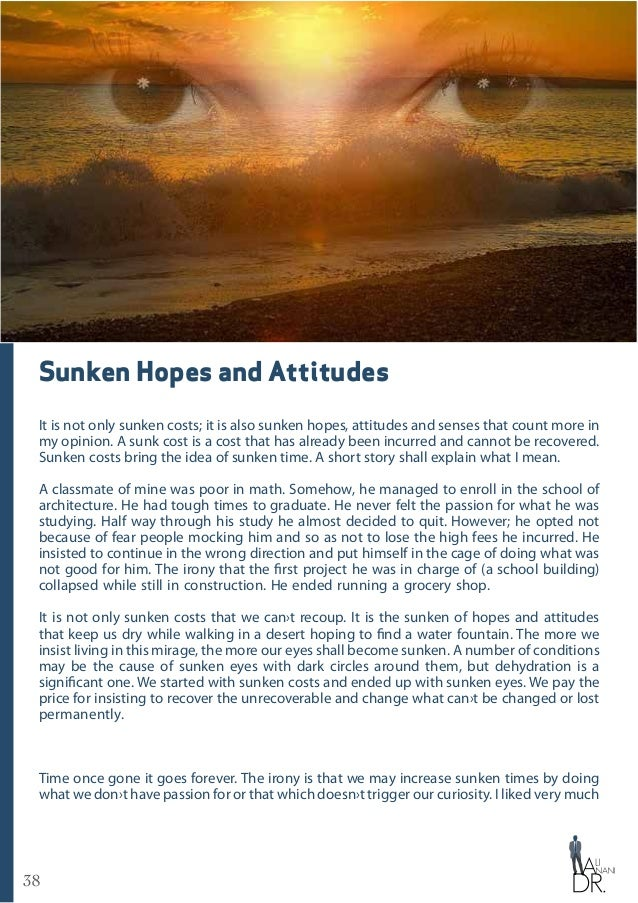 38 Sunken Hopes and Attitudes It is not only sunken costs; it is also sunken hopes, attitudes and senses that count more i...