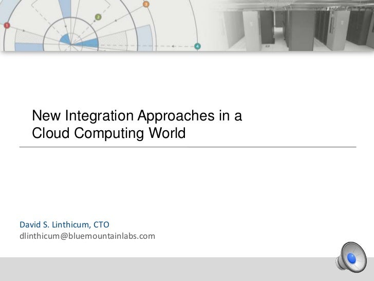 New Integration Approaches in a  Cloud Computing WorldDavid S. Linthicum, CTOdlinthicum@bluemountainlabs.com