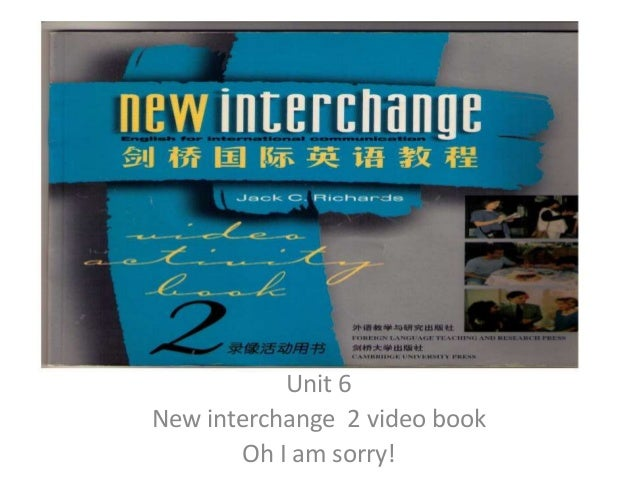 Unit 6 New interchange 2 video book Oh I am sorry!