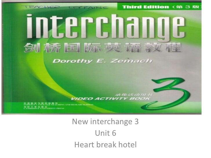 New interchange 3<br />Unit 6 <br />Heart break hotel<br />