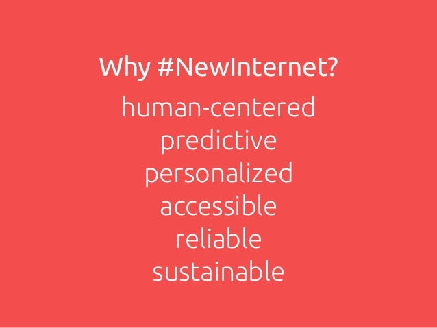Why #NewInternet? human-centered predictive personalized accessible reliable sustainable