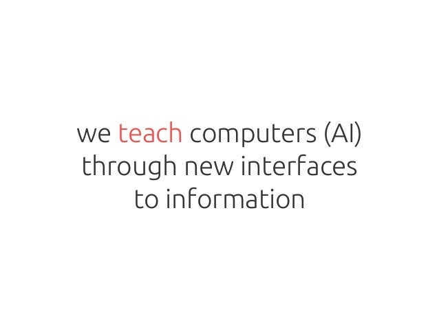 we teach computers (AI) through new interfaces to information