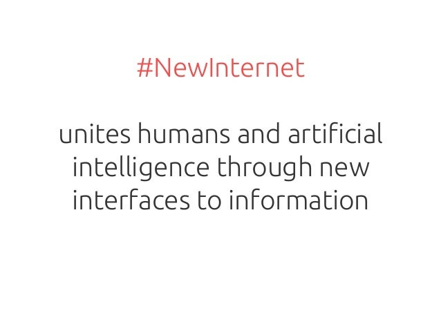 #NewInternet unites humans and arti!cial intelligence through new interfaces to information
