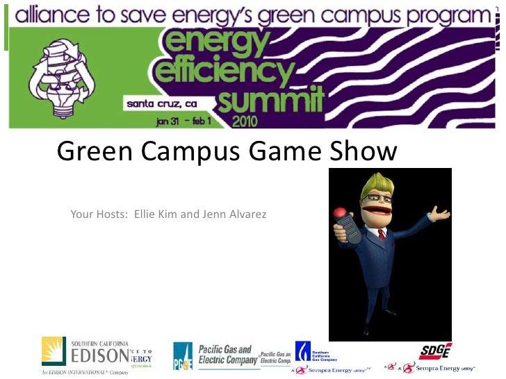 Green Campus Game Show Your Hosts: Ellie Kim and Jenn Alvarez