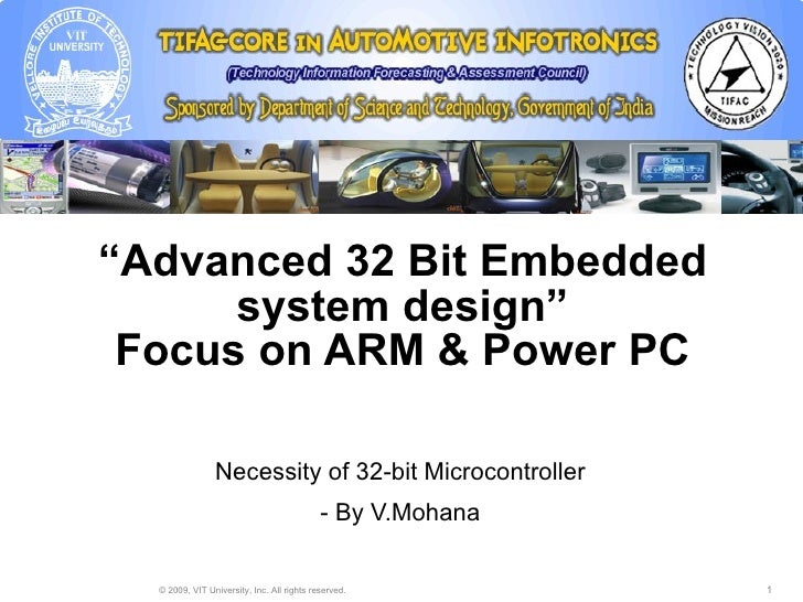 """ Advanced 32 Bit Embedded system design"" Focus on ARM & Power PC Necessity of 32-bit Microcontroller - By V.Mohana"