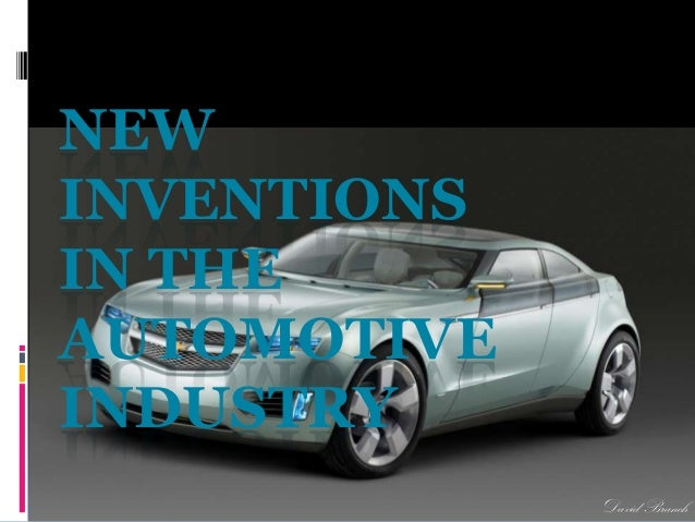 NEW INVENTIONS IN THE AUTOMOTIVE INDUSTRY DavidBranch