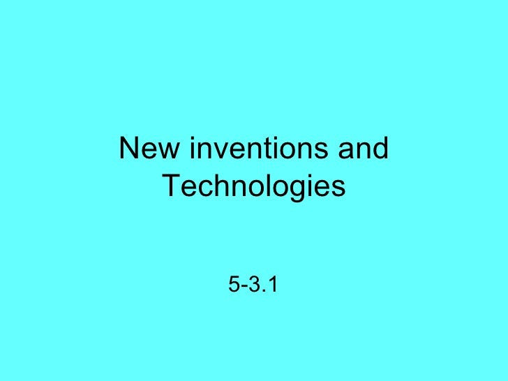 New inventions and Technologies 5-3.1