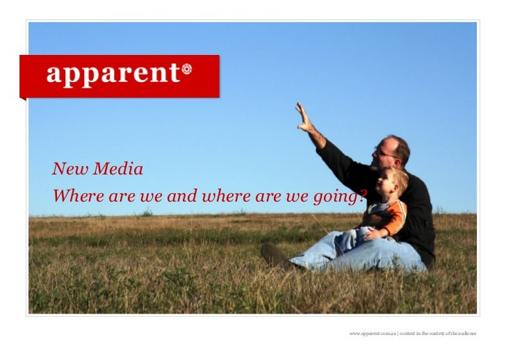 New MediaWhere are we and where are we going?                                  www.apparent.com.au | content in the contex...