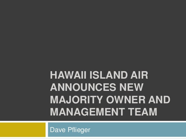 HAWAII ISLAND AIR ANNOUNCES NEW MAJORITY OWNER AND MANAGEMENT TEAM Dave Pflieger