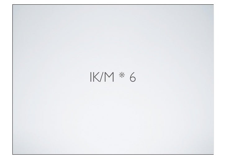 IK/M * 6
