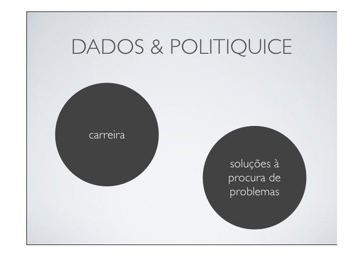 DADOS & POLITIQUICE    carreira               soluções à              procura de              problemas