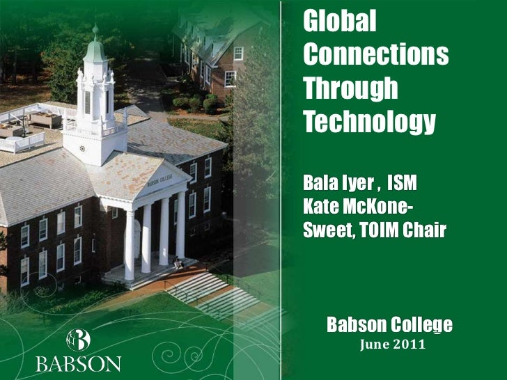 Global Connections Through TechnologyBala Iyer ,  ISM Kate McKone-Sweet, TOIM Chair       Babson College<br />June 2011<br />