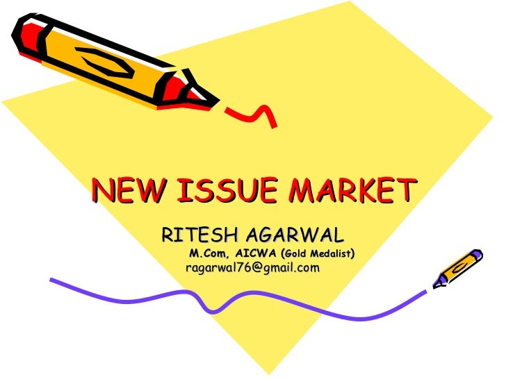NEW ISSUE MARKET RITESH AGARWAL M.Com, AICWA ( Gold Medalist ) [email_address]