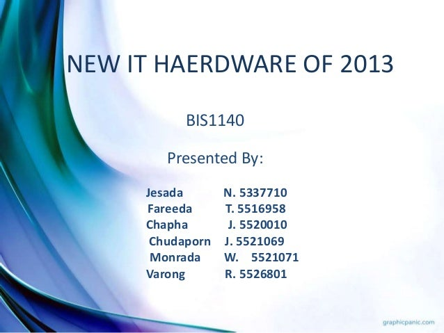 NEW IT HAERDWARE OF 2013BIS1140Presented By:Jesada N. 5337710Fareeda T. 5516958Chapha J. 5520010Chudaporn J. 5521069Monrad...