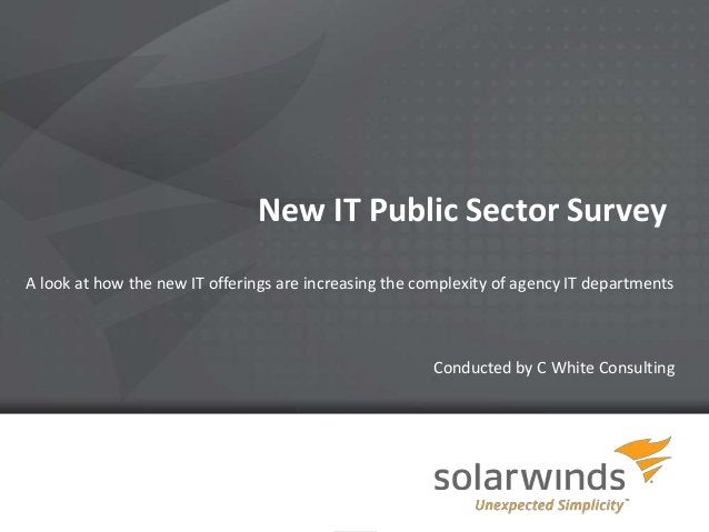 1 New IT Public Sector Survey A look at how the new IT offerings are increasing the complexity of agency IT departments Co...