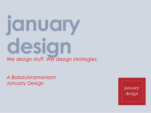 januarydesignWe design stuff. We design strategies.A BalasubramaniamJanuary Design