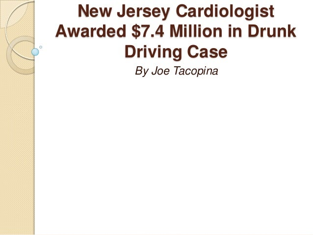 New Jersey Cardiologist Awarded $7.4 Million in Drunk Driving Case By Joe Tacopina