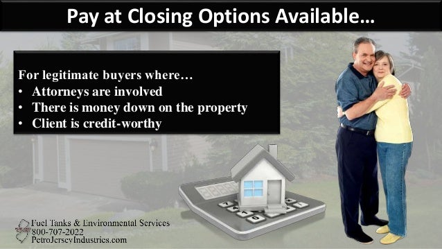 Pay at Closing Options Available… For legitimate buyers where… • Attorneys are involved • There is money down on the prope...