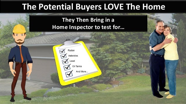 The Potential Buyers LOVE The Home They Then Bring in a Home Inspector to test for…