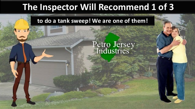 The Inspector Will Recommend 1 of 3 to do a tank sweep! We are one of them!