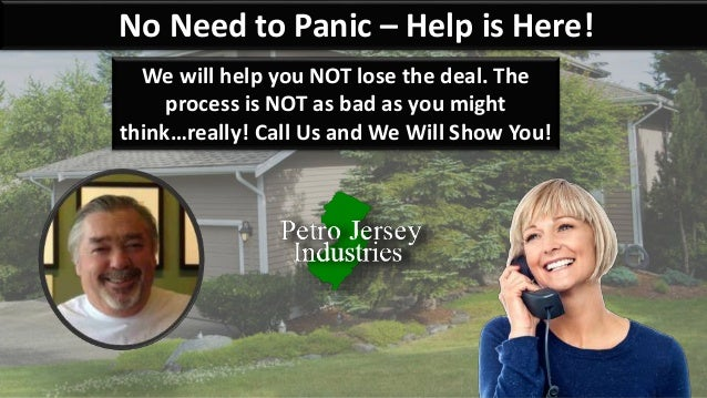 No Need to Panic – Help is Here! We will help you NOT lose the deal. The process is NOT as bad as you might think…really! ...