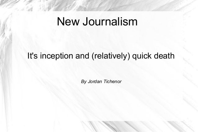 New Journalism It's inception and (relatively) quick death By Jordan Tichenor