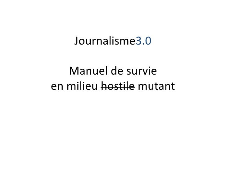 Journalisme3.0Manuel de survieen milieu hostile mutant<br />