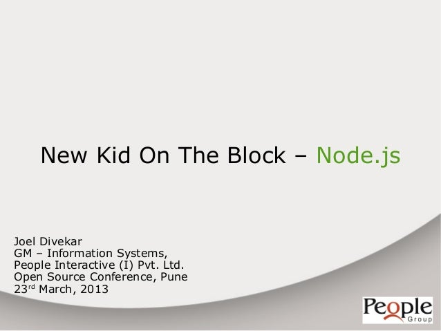 New Kid On The Block – Node.jsJoel DivekarGM – Information Systems,People Interactive (I) Pvt. Ltd.Open Source Conference,...