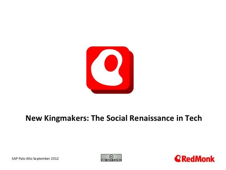 New Kingmakers: The Social Renaissance in Tech 10.20.2005SAP Palo Alto September 2012
