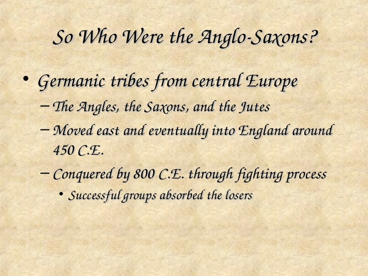 beowulf anglo saxon culture The anglo-saxons were the people who lived in great britain during the fifth century, including the germanic people who migrated to the southern half of europe early anglo-saxon buildings were simple, using masonry as the foundations, timber for the houses, and thatch for the roofing they built.