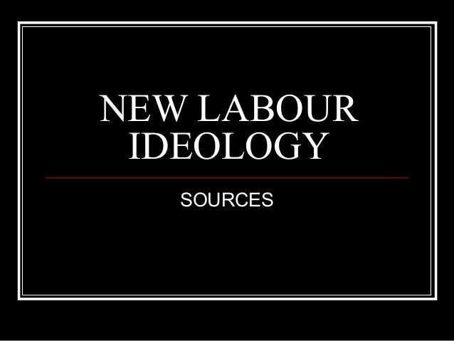 NEW LABOUR IDEOLOGY   SOURCES