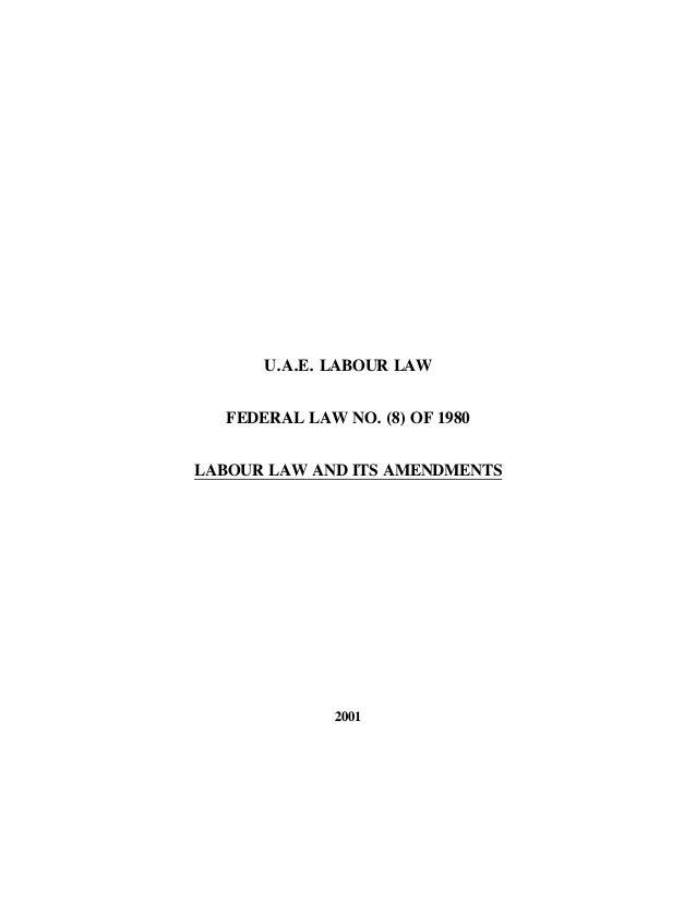 U.A.E. LABOUR LAW FEDERAL LAW NO. (8) OF 1980 LABOUR LAW AND ITS AMENDMENTS 2001
